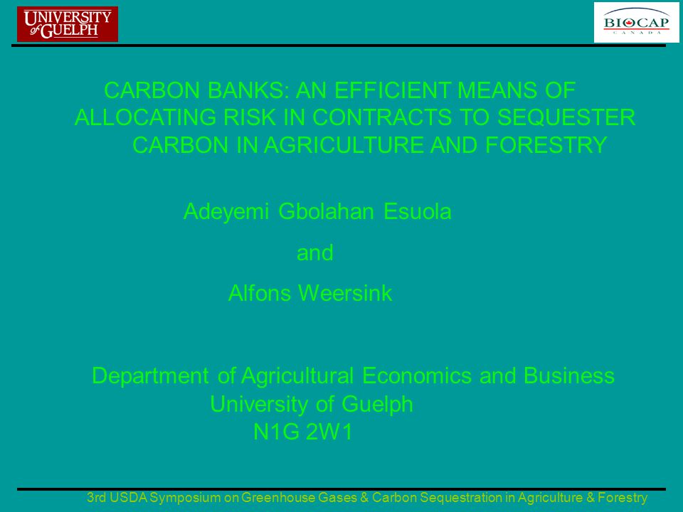 3rd USDA Symposium on Greenhouse Gases & Carbon Sequestration in Agriculture & Forestry The carbon bank (contd) Price risk –Price review to reflect current market condition –Sink generators have the choice of locking in their credits at the contractual price or having a portion in the going price and some fixed –Large industrial emitters too can either buy credits annually or for a period of time depending on their expectation of carbon price