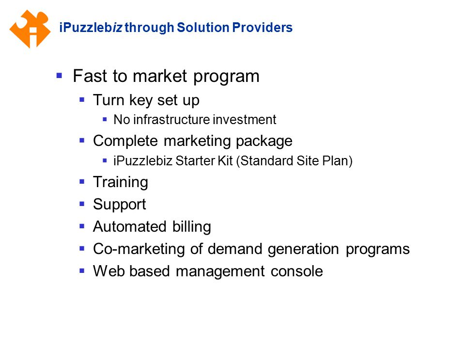 iPuzzlebiz through Solution Providers  Fast to market program  Turn key set up  No infrastructure investment  Complete marketing package  iPuzzle