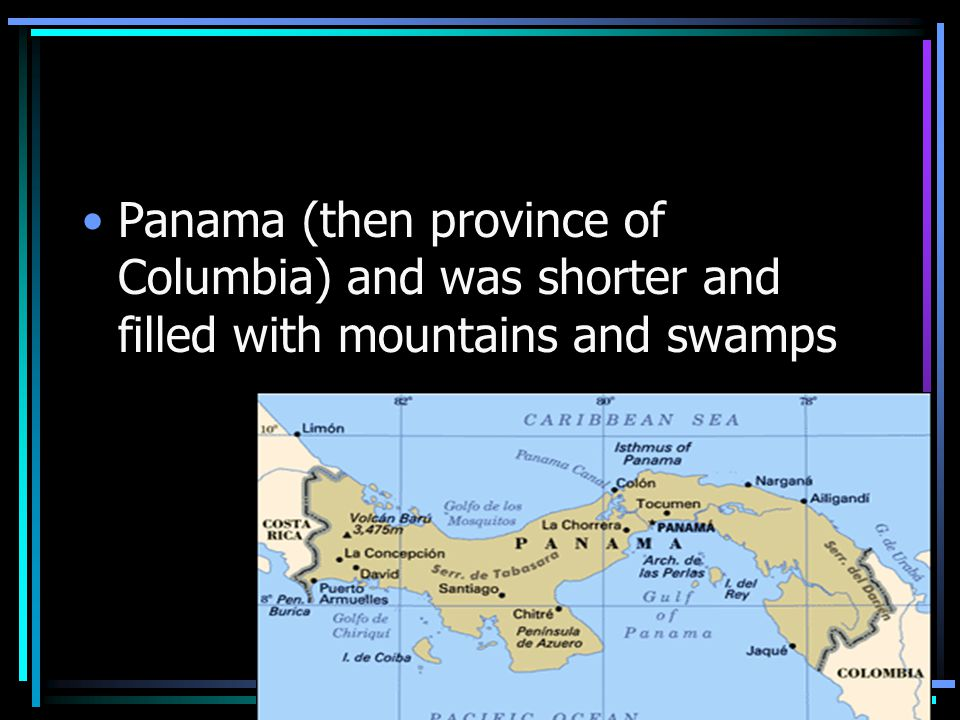 Panama (then province of Columbia) and was shorter and filled with mountains and swamps