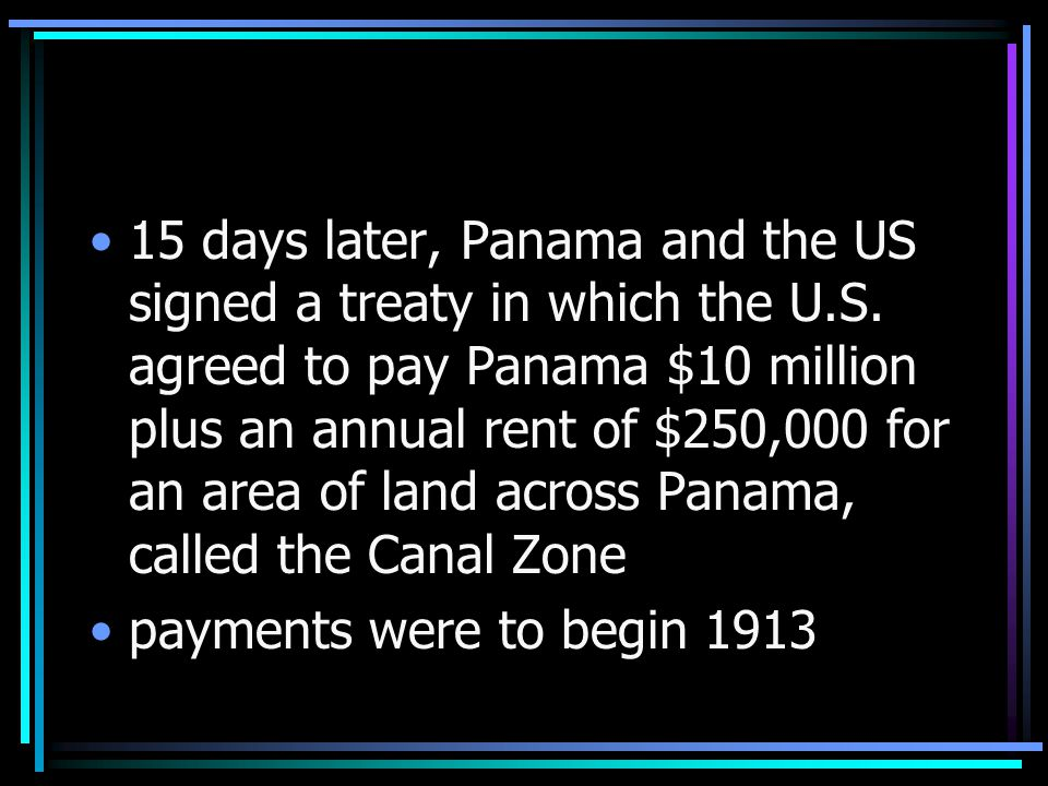 15 days later, Panama and the US signed a treaty in which the U.S.