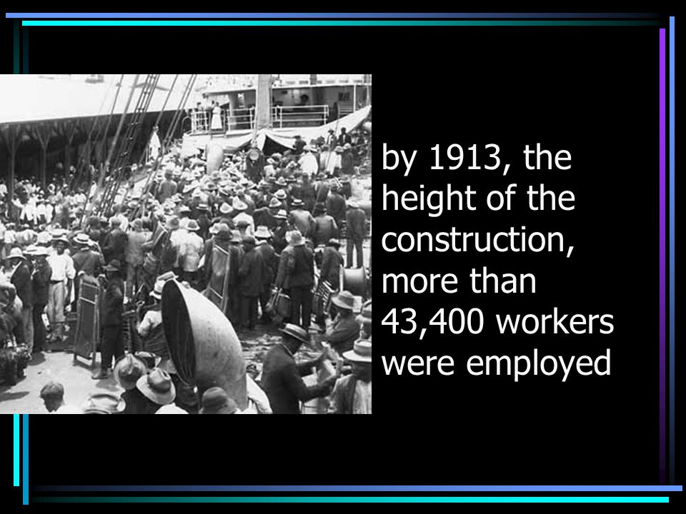 by 1913, the height of the construction, more than 43,400 workers were employed