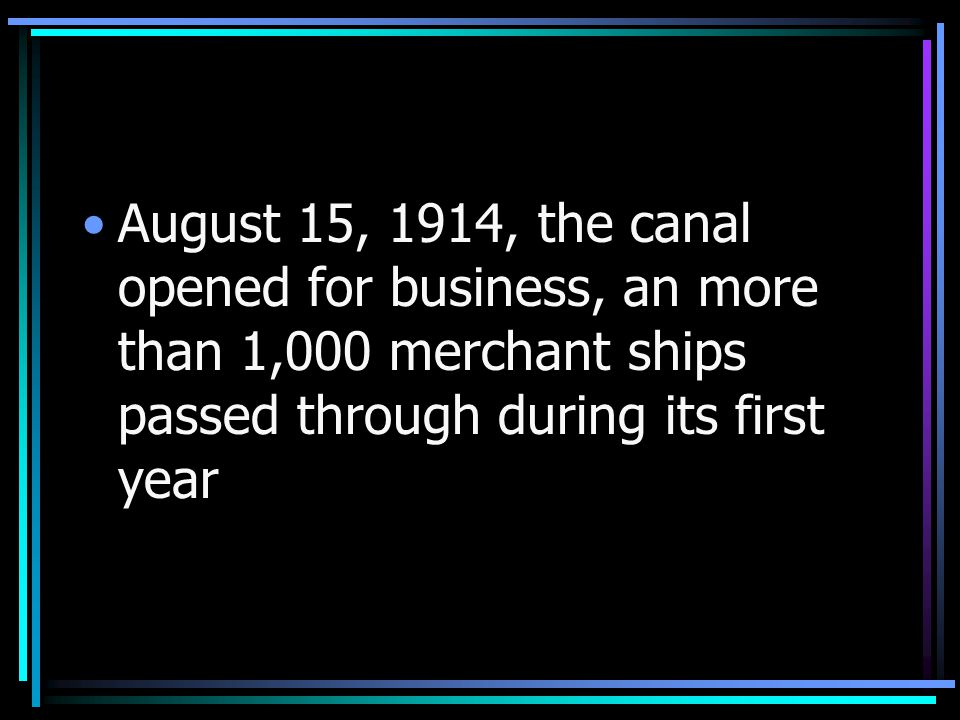 August 15, 1914, the canal opened for business, an more than 1,000 merchant ships passed through during its first year