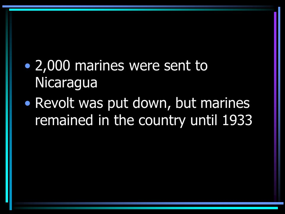 2,000 marines were sent to Nicaragua Revolt was put down, but marines remained in the country until 1933