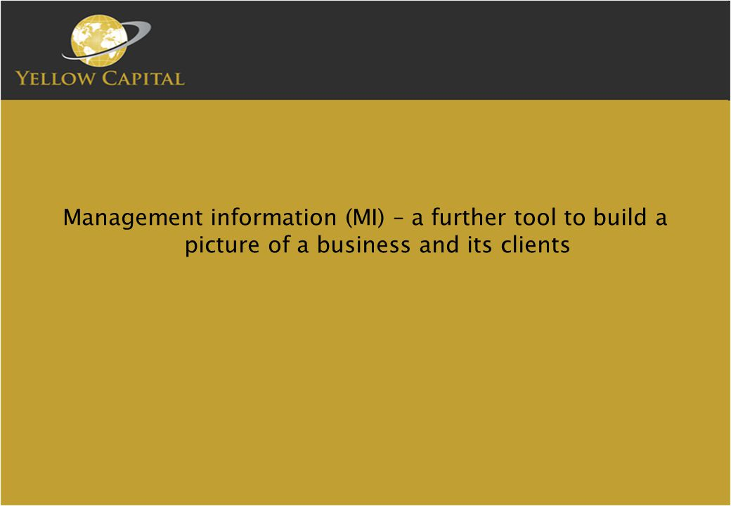 Management information (MI) – a further tool to build a picture of a business and its clients