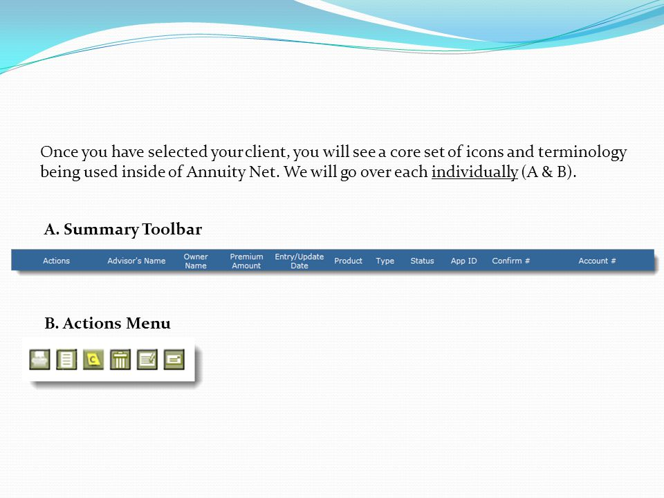 Once you have selected your client, you will see a core set of icons and terminology being used inside of Annuity Net.