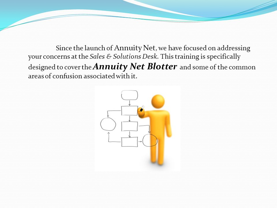 Since the launch of Annuity Net, we have focused on addressing your concerns at the Sales & Solutions Desk.