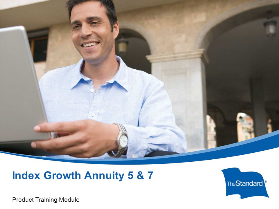© 2010 Standard Insurance Company Index Growth Annuity 5 & 7 Product Training Module