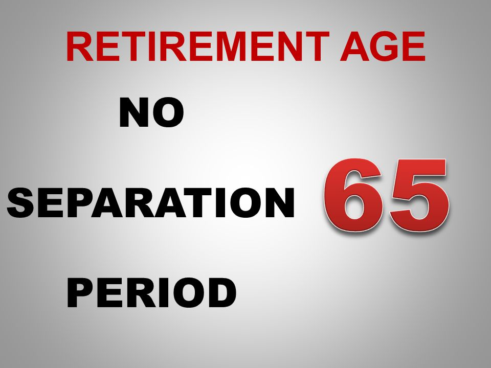 RETIREMENT AGE NO SEPARATION PERIOD
