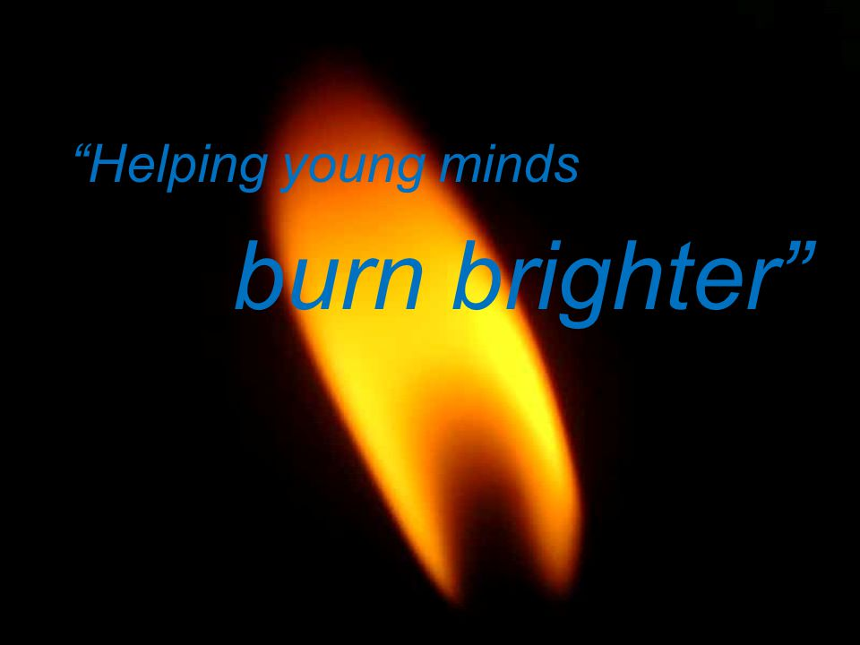 Helping young minds burn brighter