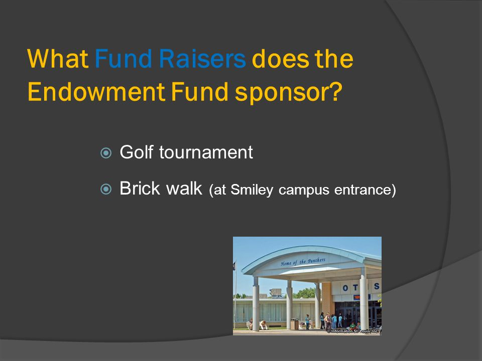What Fund Raisers does the Endowment Fund sponsor?  Golf tournament  Brick walk (at Smiley campus entrance)