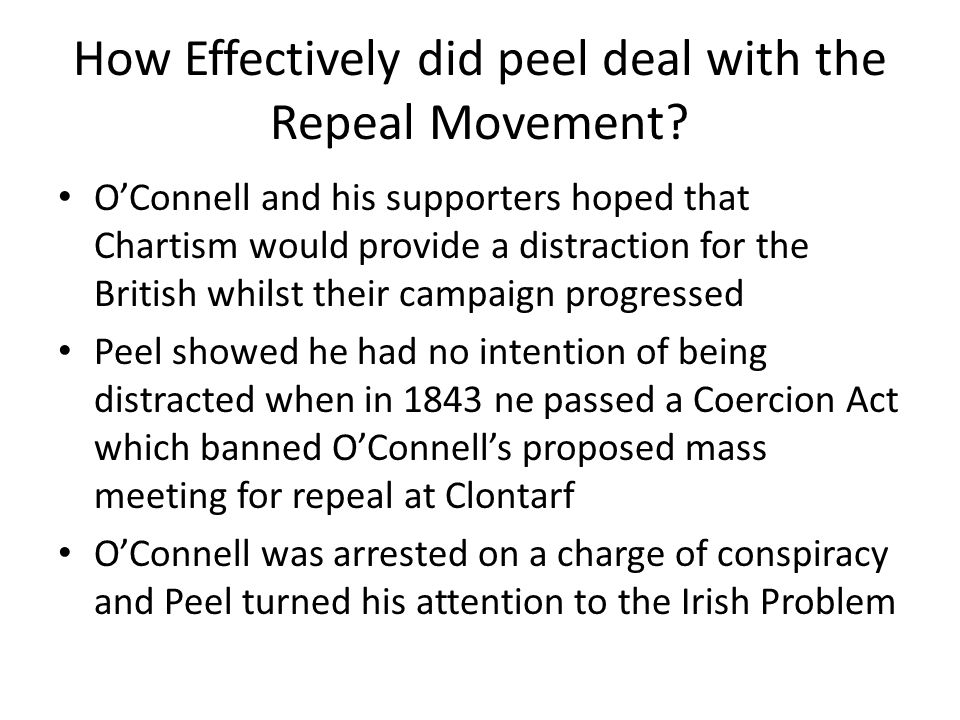 How Effectively did peel deal with the Repeal Movement.