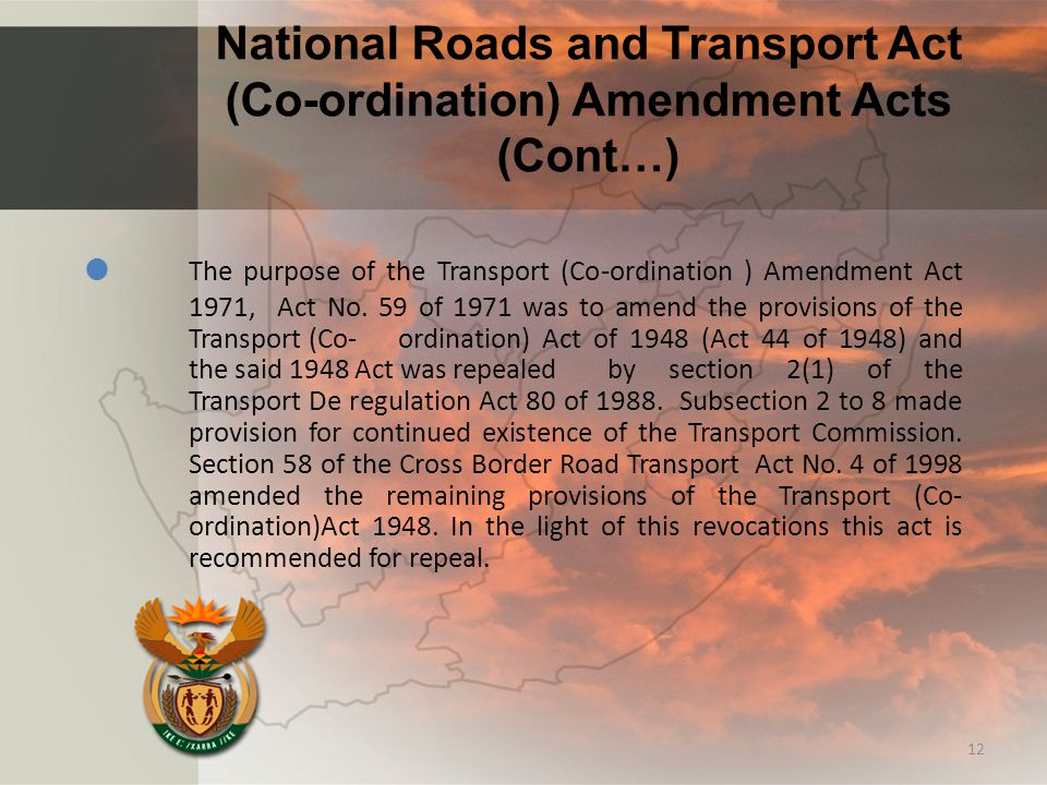 National Roads and Transport Act (Co-ordination) Amendment Acts (Cont…)  The purpose of the Transport (Co-ordination ) Amendment Act 1971, Act No. 59