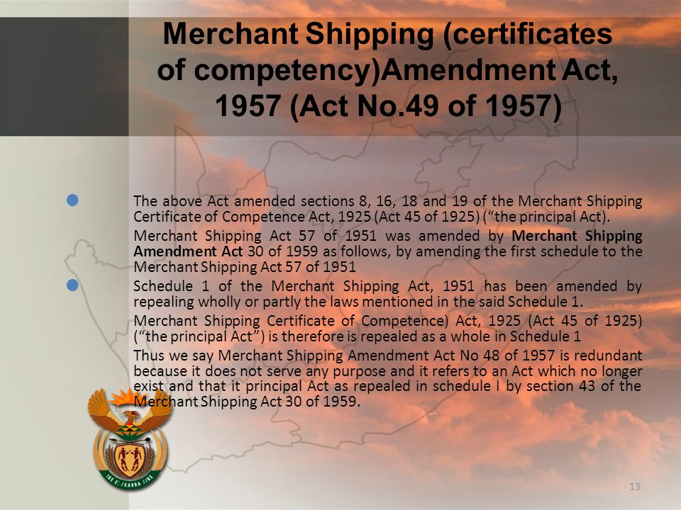 Merchant Shipping (certificates of competency)Amendment Act, 1957 (Act No.49 of 1957)  The above Act amended sections 8, 16, 18 and 19 of the Merchan