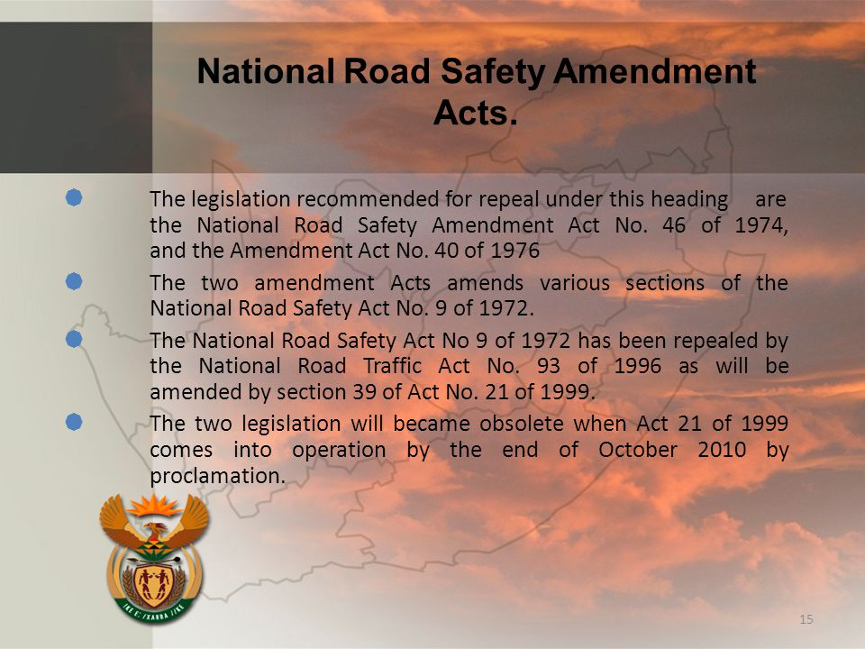 National Road Safety Amendment Acts.  The legislation recommended for repeal under this heading are the National Road Safety Amendment Act No. 46 of