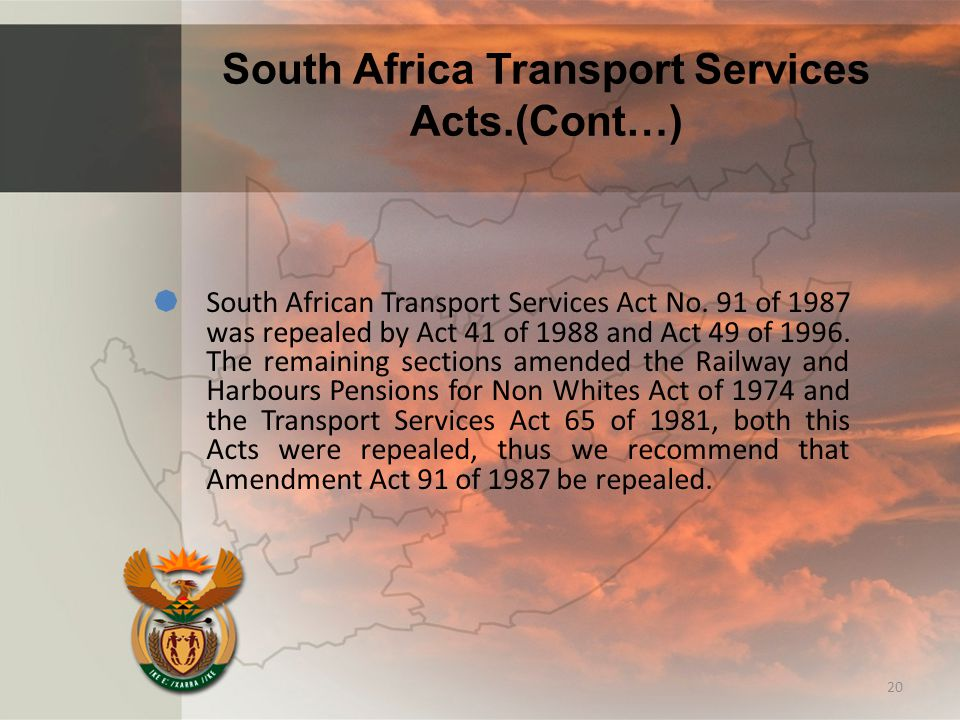 South Africa Transport Services Acts.(Cont…)  South African Transport Services Act No. 91 of 1987 was repealed by Act 41 of 1988 and Act 49 of 1996.