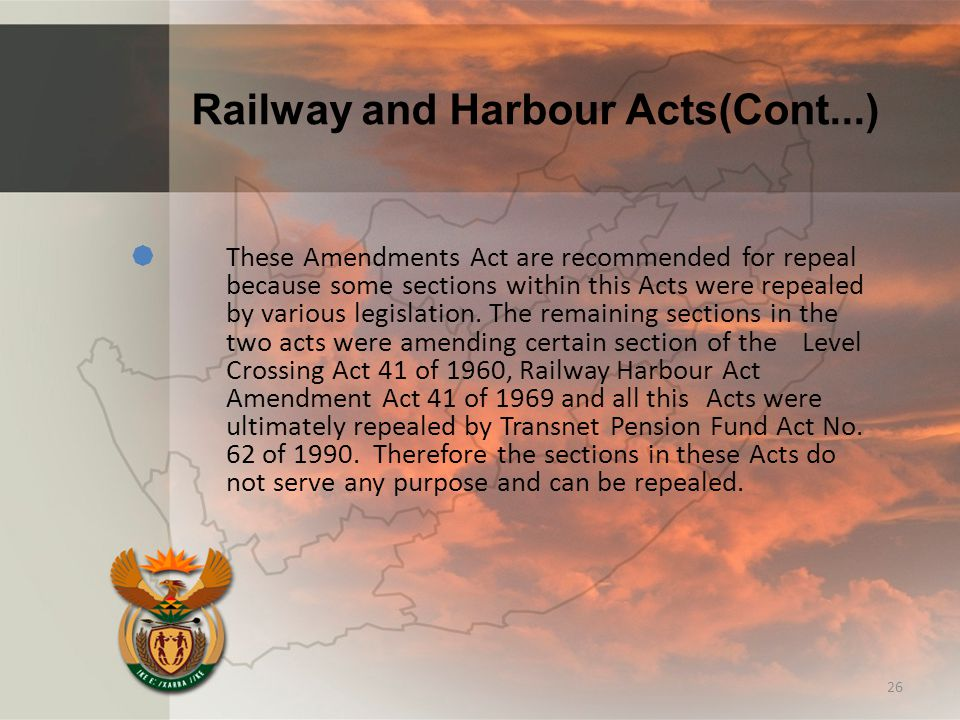 Railway and Harbour Acts(Cont...)  These Amendments Act are recommended for repeal because some sections within this Acts were repealed by various le