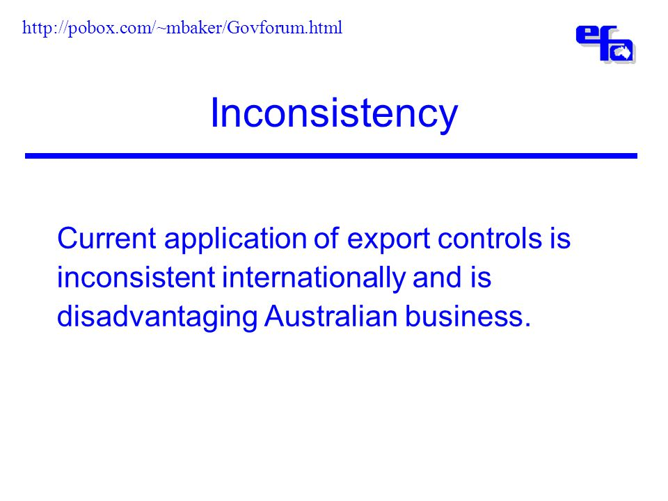 Inconsistency Current application of export controls is inconsistent internationally and is disadvantaging Australian business.