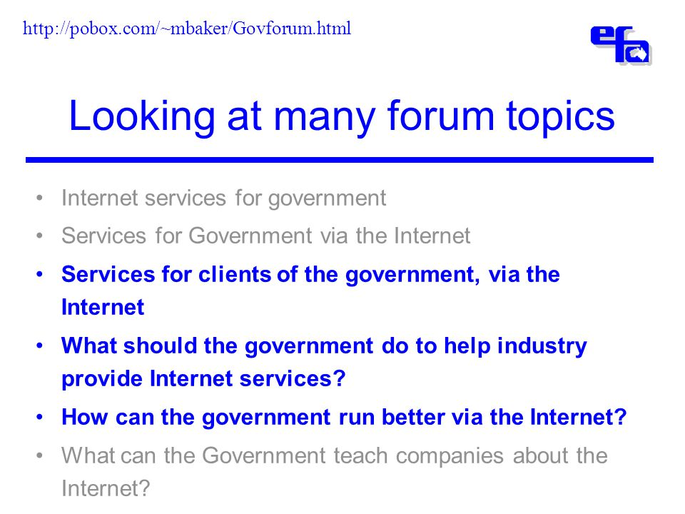 Looking at many forum topics Internet services for government Services for Government via the Internet Services for clients of the government, via the Internet What should the government do to help industry provide Internet services.