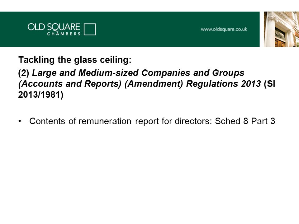Tackling the glass ceiling: (2) Large and Medium-sized Companies and Groups (Accounts and Reports) (Amendment) Regulations 2013 (SI 2013/1981) Contents of remuneration report for directors: Sched 8 Part 3