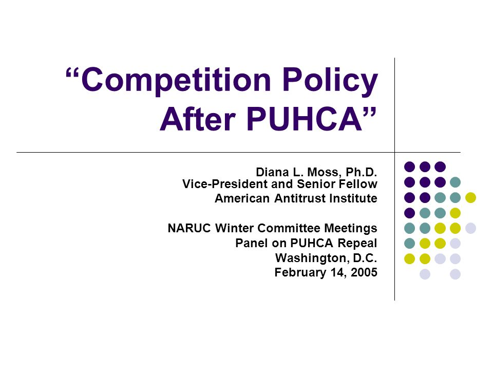 Competition Policy After PUHCA Diana L. Moss, Ph.D.