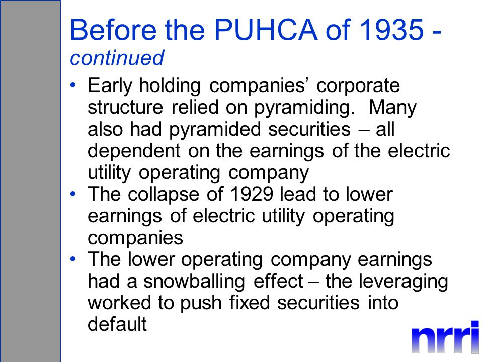 Before the PUHCA of 1935 - continued Early holding companies' corporate structure relied on pyramiding.