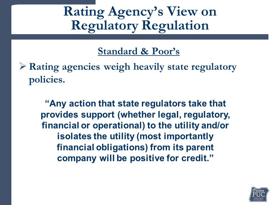 Rating Agency's View on Regulatory Regulation Standard & Poor's  Rating agencies weigh heavily state regulatory policies.