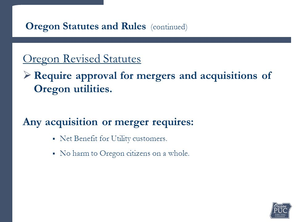 Oregon Revised Statutes  Require approval for mergers and acquisitions of Oregon utilities.