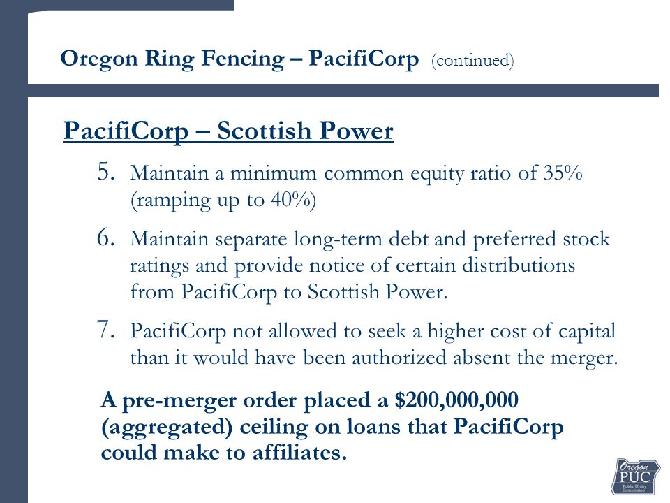 PacifiCorp – Scottish Power 5. Maintain a minimum common equity ratio of 35% (ramping up to 40%) 6.