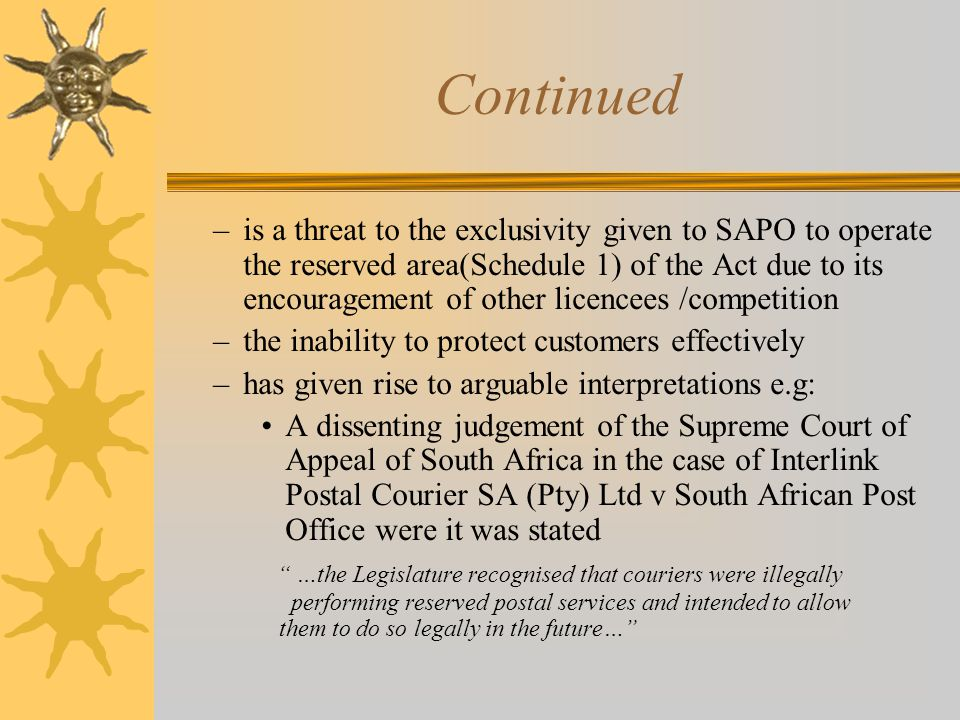 Continued –is a threat to the exclusivity given to SAPO to operate the reserved area(Schedule 1) of the Act due to its encouragement of other licencee