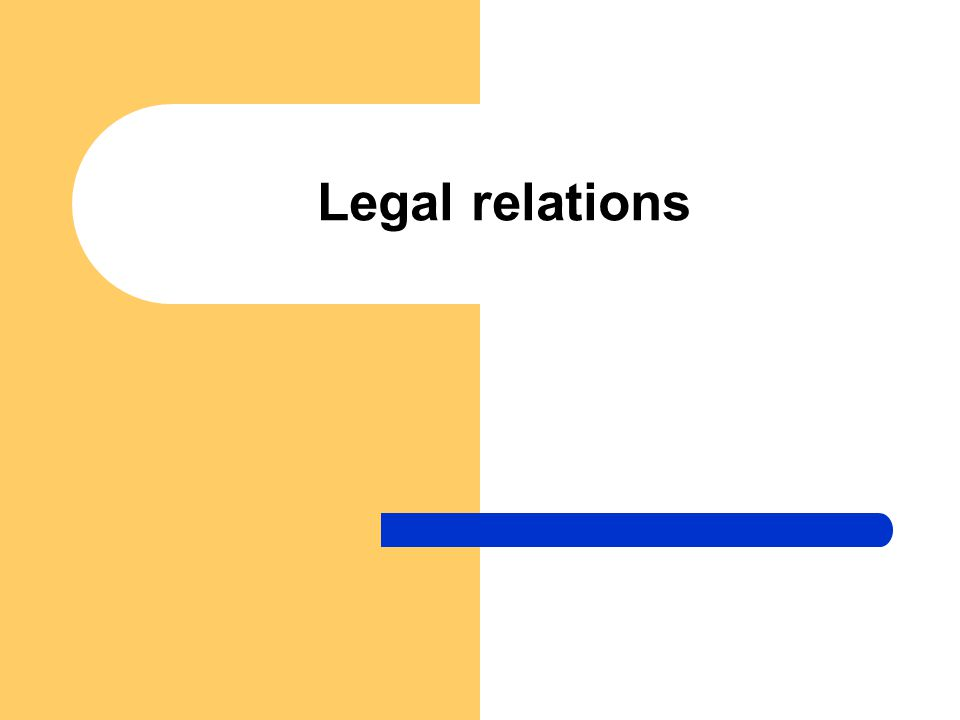 Legal relation - definition Legal relation – relation between subjects based on legal facts included in legal norms, subjects have rights and duties Prerequisites of legal relations - legal norms and legal facts Components of legal relations: – Subject of legal relations – Object of legal relations – Content of legal relations