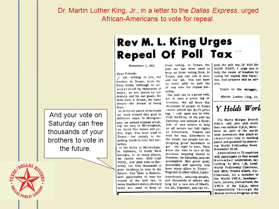 Dr. Martin Luther King, Jr., in a letter to the Dallas Express, urged African-Americans to vote for repeal. And your vote on Saturday can free thousan