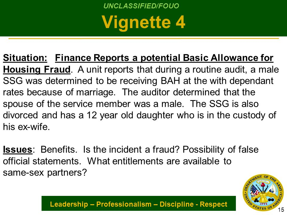 Leadership – Professionalism – Discipline - Respect Situation: Finance Reports a potential Basic Allowance for Housing Fraud.