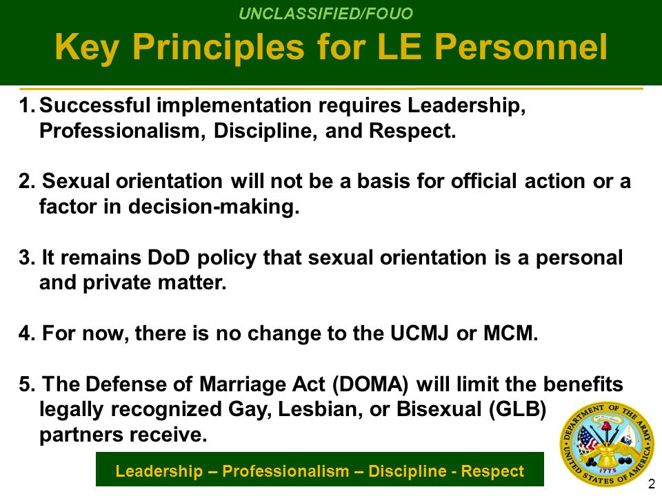 Leadership – Professionalism – Discipline - Respect Key Principles for LE Personnel 1.Successful implementation requires Leadership, Professionalism, Discipline, and Respect.