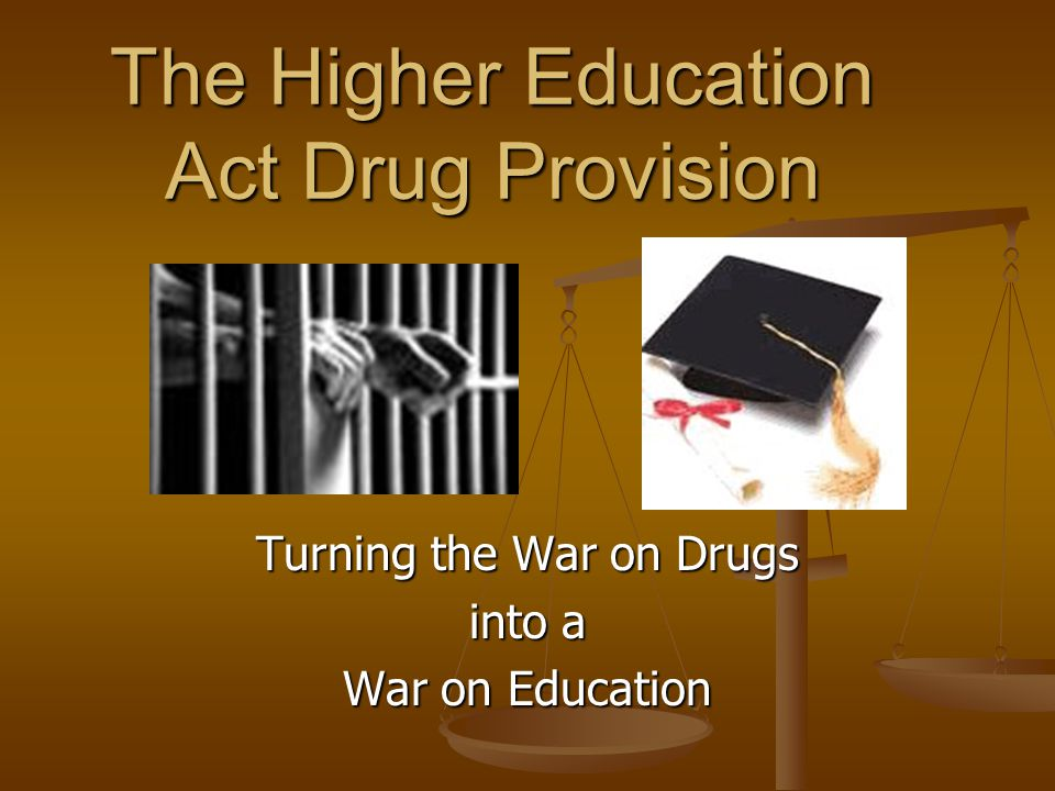 The Higher Education Act Drug Provision Turning the War on Drugs into a War on Education