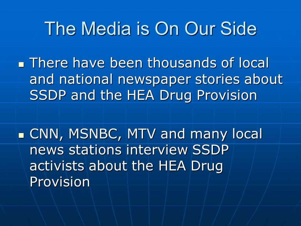 The Media is On Our Side There have been thousands of local and national newspaper stories about SSDP and the HEA Drug Provision There have been thous