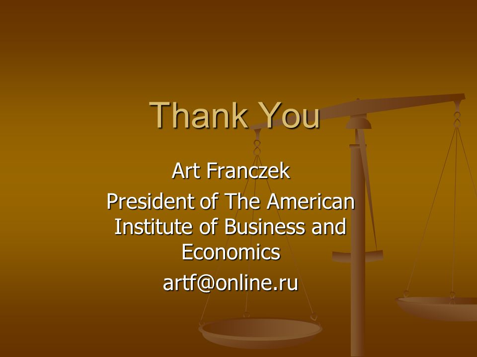 Art Franczek President of The American Institute of Business and Economics artf@online.ru Thank You