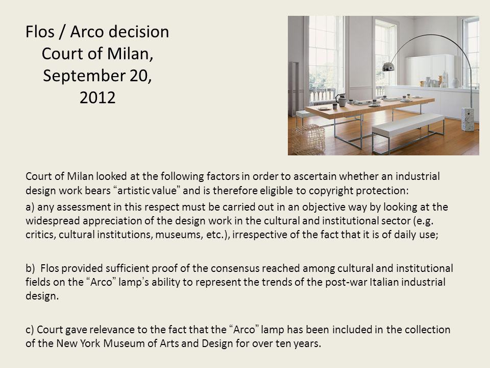 Flos / Arco decision Court of Milan, September 20, 2012 Court of Milan looked at the following factors in order to ascertain whether an industrial des