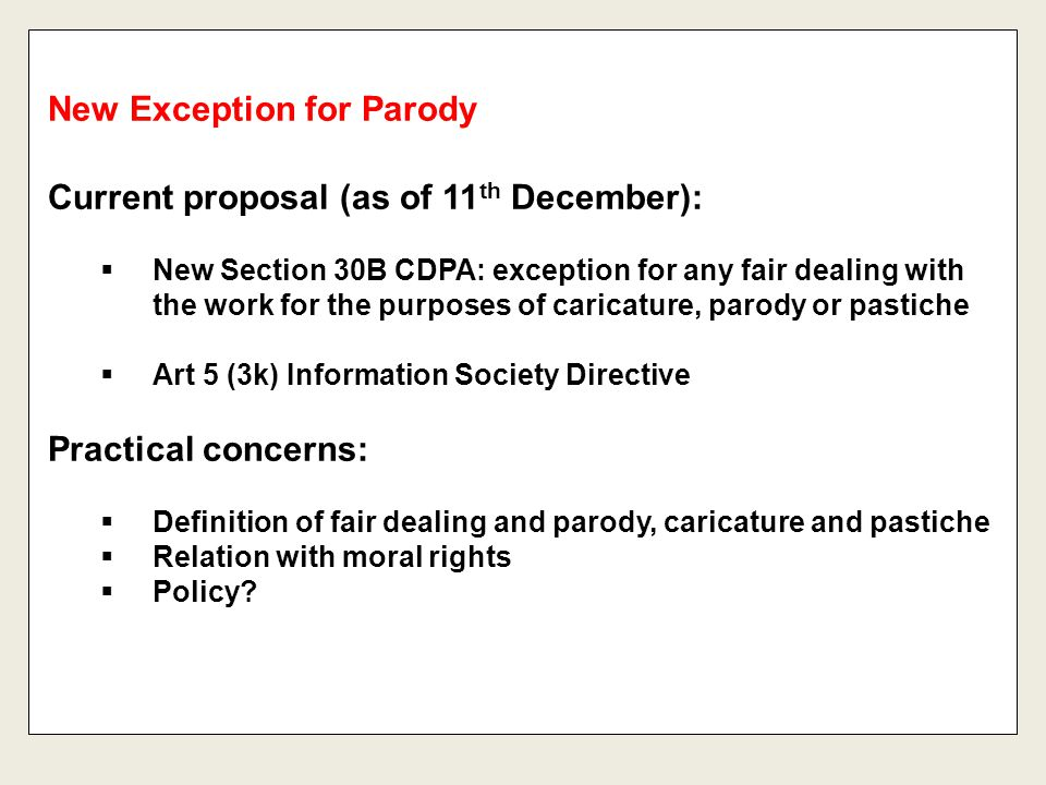 Current proposal (as of 11 th December):  New Section 30B CDPA: exception for any fair dealing with the work for the purposes of caricature, parody o