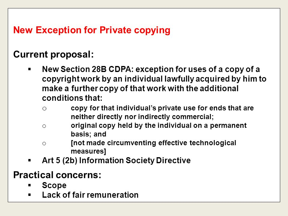 Current proposal:  New Section 28B CDPA: exception for uses of a copy of a copyright work by an individual lawfully acquired by him to make a further