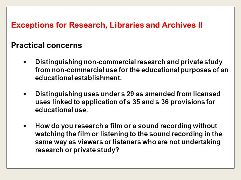 Practical concerns  Distinguishing non-commercial research and private study from non-commercial use for the educational purposes of an educational e