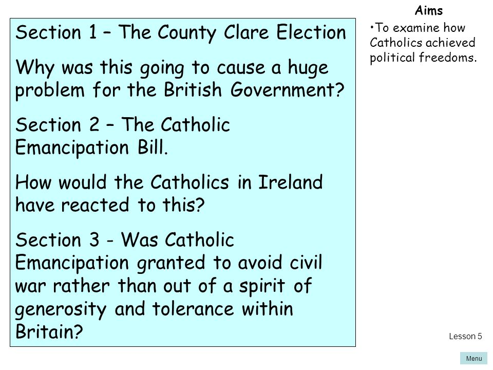Menu Aims To examine how Catholics achieved political freedoms. Section 1 – The County Clare Election Why was this going to cause a huge problem for t
