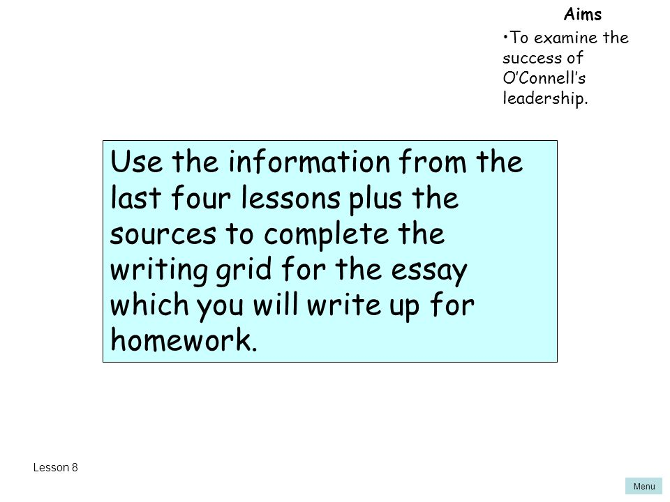 Menu Aims To examine the success of O'Connell's leadership. Use the information from the last four lessons plus the sources to complete the writing gr