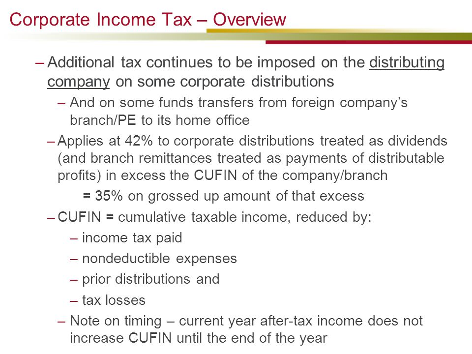 Corporate Income Tax – Overview –Additional tax continues to be imposed on the distributing company on some corporate distributions –And on some funds