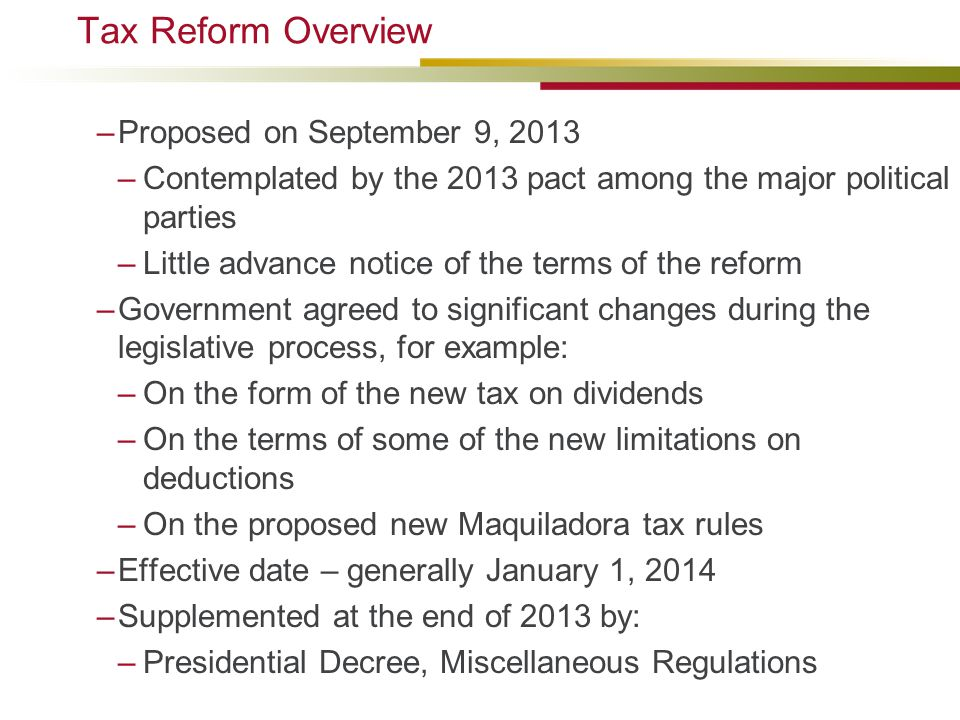 Tax Reform Overview –Proposed on September 9, 2013 –Contemplated by the 2013 pact among the major political parties –Little advance notice of the term