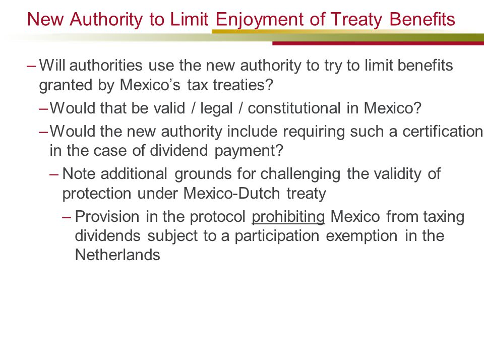 New Authority to Limit Enjoyment of Treaty Benefits –Will authorities use the new authority to try to limit benefits granted by Mexico's tax treaties?