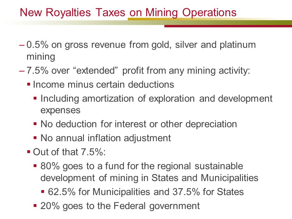 "New Royalties Taxes on Mining Operations –0.5% on gross revenue from gold, silver and platinum mining –7.5% over ""extended"" profit from any mining act"