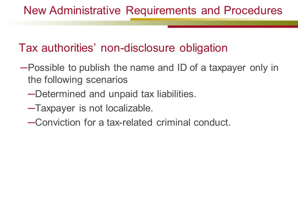 Tax authorities' non-disclosure obligation ─Possible to publish the name and ID of a taxpayer only in the following scenarios ─Determined and unpaid tax liabilities.