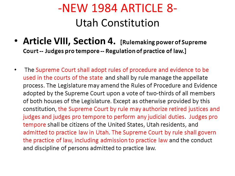 -NEW 1984 ARTICLE 8- Utah Constitution Article VIII, Section 4. [Rulemaking power of Supreme Court -- Judges pro tempore -- Regulation of practice of