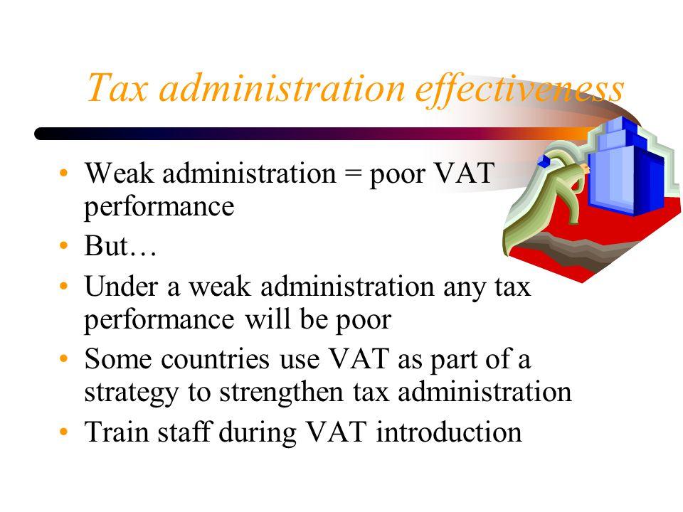 Tax administration effectiveness Weak administration = poor VAT performance But… Under a weak administration any tax performance will be poor Some cou