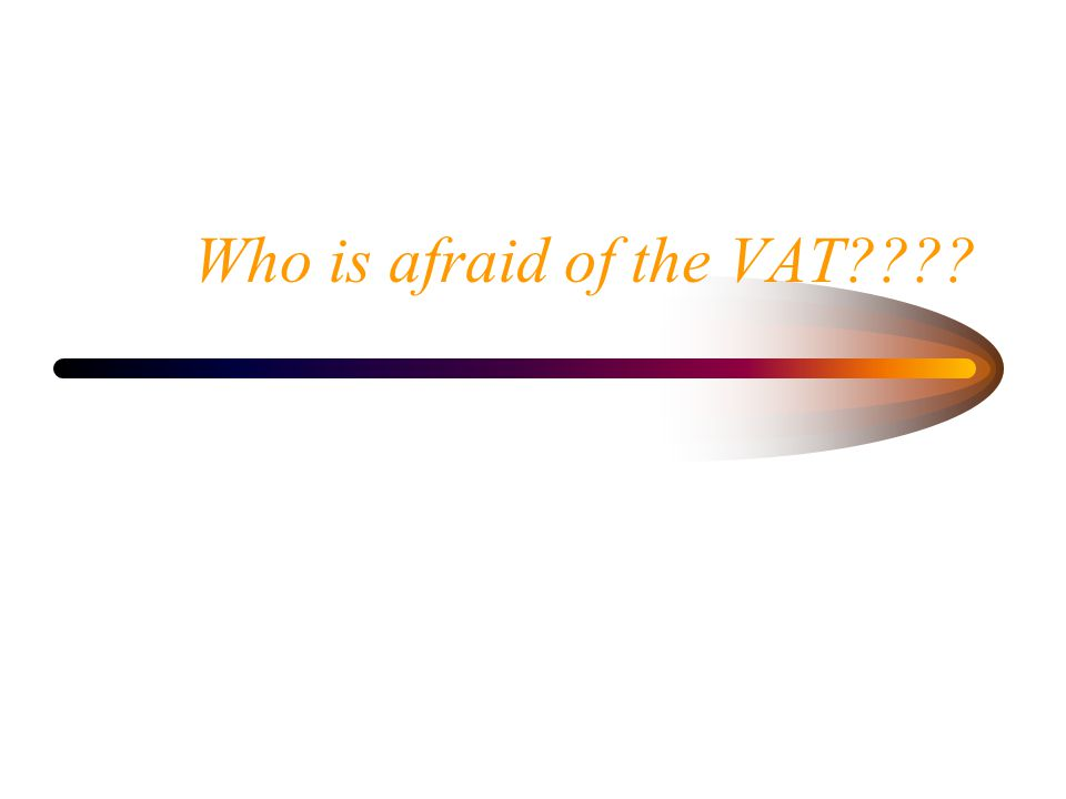Who is afraid of the VAT